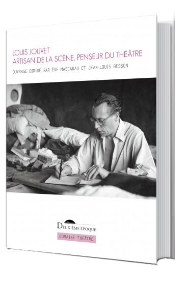 Louis Jouvet. Artisan de la scène, penseur du théâtre