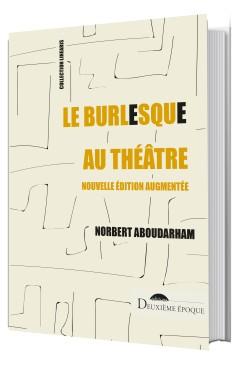 Le Burlesque au théâtre. Nouvelle édition augmentée