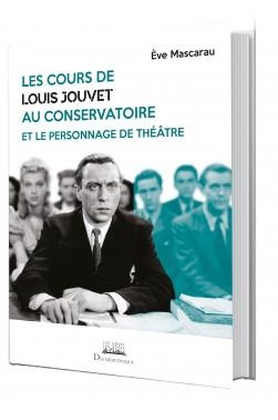 Les Cours de Louis Jouvet au Conservatoire et le Personnage de théâtre